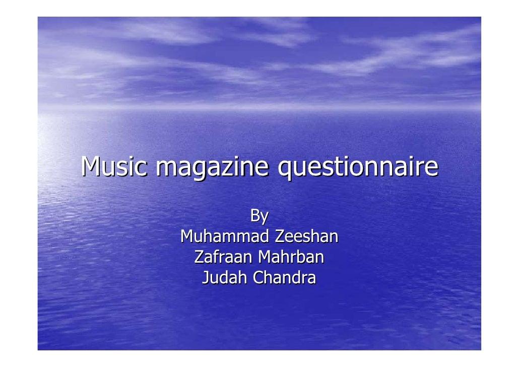 Music magazine questionnaire                By        Muhammad Zeeshan         Zafraan Mahrban          Judah Chandra