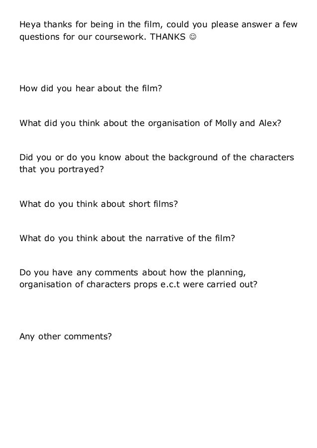 Heya thanks for being in the film, could you please answer a few questions for our coursework. THANKS  How did you hear a...