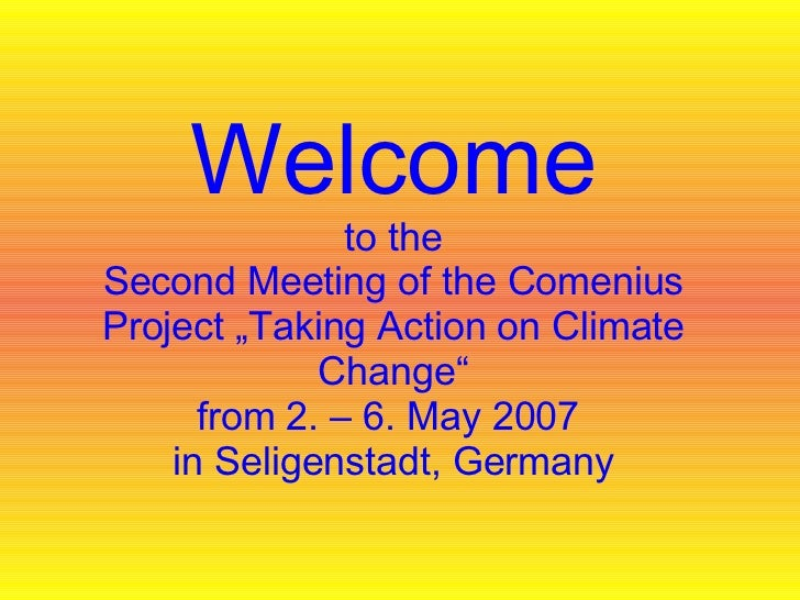 """Welcome to the Second Meeting of the Comenius Project """"Taking Action on Climate Change"""" from 2. – 6. May 2007  in Seligens..."""