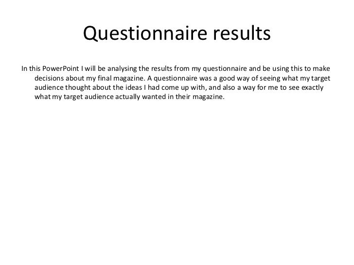 Questionnaire resultsIn this PowerPoint I will be analysing the results from my questionnaire and be using this to make   ...