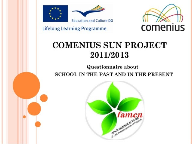 COMENIUS SUN PROJECT2011/2013Questionnaire aboutSCHOOL IN THE PAST AND IN THE PRESENT