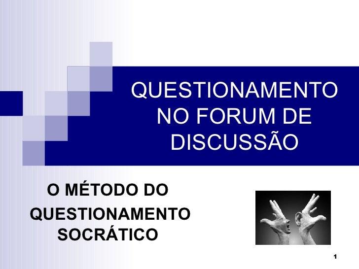 QUESTIONAMENTO          NO FORUM DE           DISCUSSÃO O MÉTODO DOQUESTIONAMENTO  SOCRÁTICO                     1