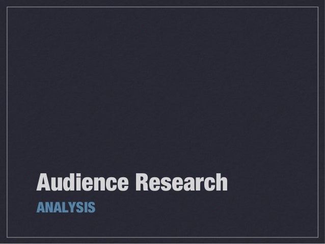 Audience ResearchANALYSIS
