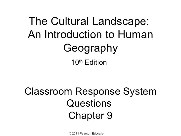 The Cultural Landscape:  An Introduction to Human Geography 10 th  Edition   Classroom Response System Questions  Chapter 9