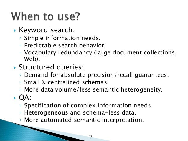  Keyword search: ◦ Simple information needs. ◦ Predictable search behavior. ◦ Vocabulary redundancy (large document colle...