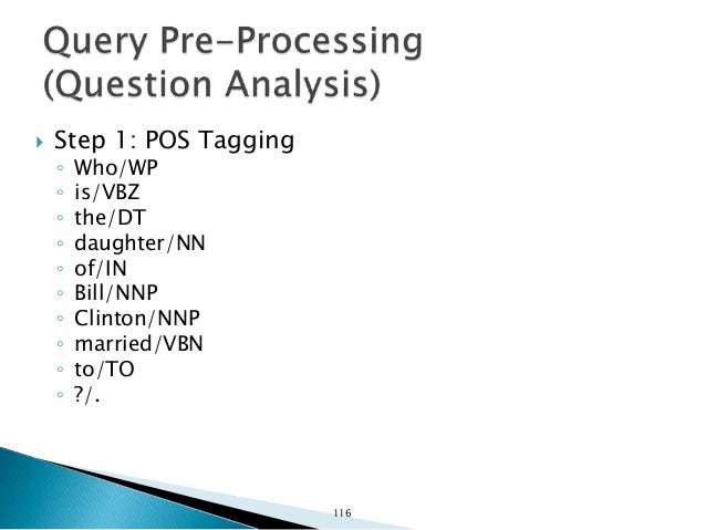  Step 2: Core Entity Recognition ◦ Rules-based: POS Tag + TF/IDF Who is the daughter of Bill Clinton married to? (PROBABL...