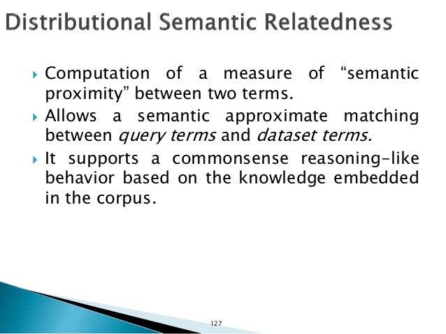  Use distributional semantics to semantically match query terms to predicates and classes.  Distributional principle: Wo...