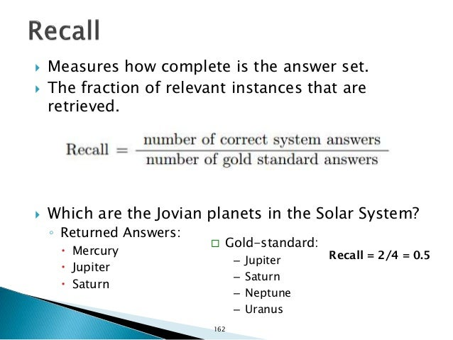  Measures how accurate is the answer set.  The fraction of retrieved instances that are relevant.  Which are the Jovian...