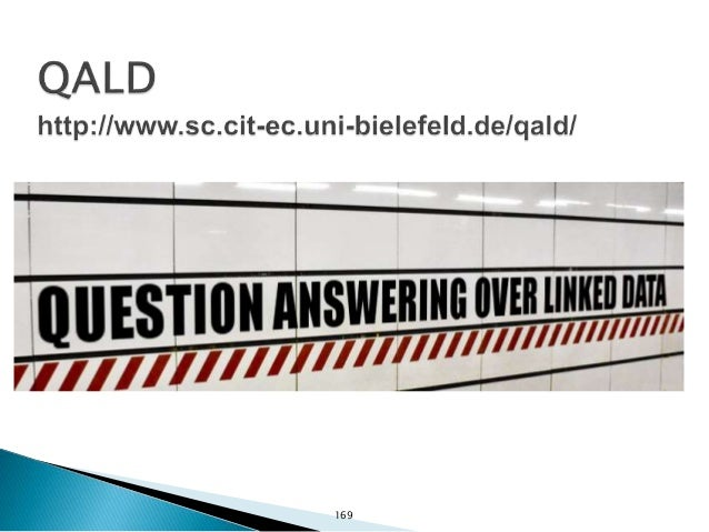  QALD is a series of evaluation campaigns on question answering over linked data. ◦ QALD-1 (ESWC 2011) ◦ QALD-2 as part o...