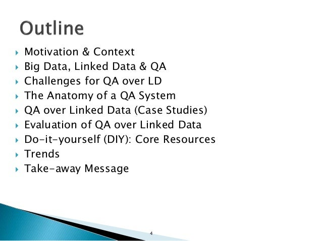  Motivation & Context  Big Data, Linked Data & QA  Challenges for QA over LD  The Anatomy of a QA System  QA over Lin...