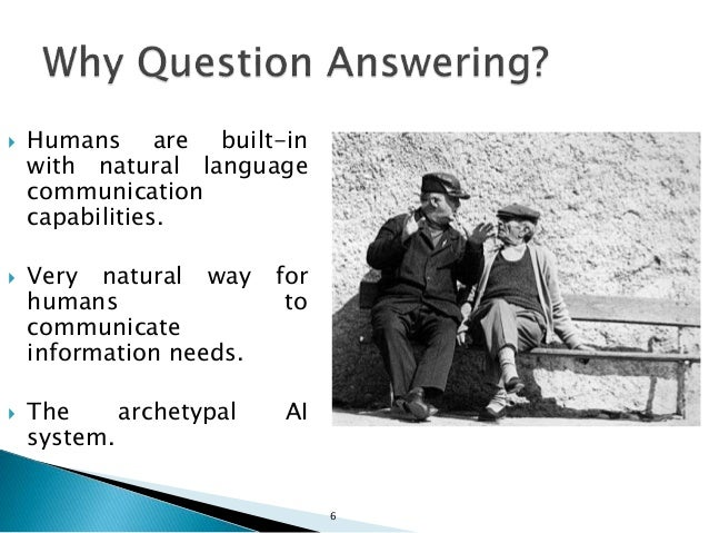  Humans are built-in with natural language communication capabilities.  Very natural way for humans to communicate infor...