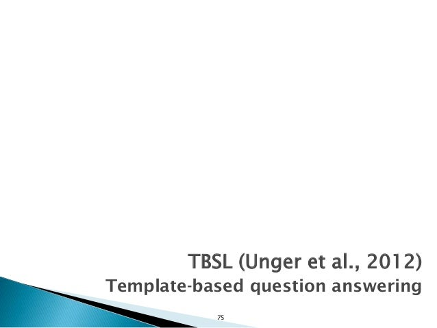  Key contributions: ◦ Constructs a query template that directly mirrors the linguistic structure of the question ◦ Instan...
