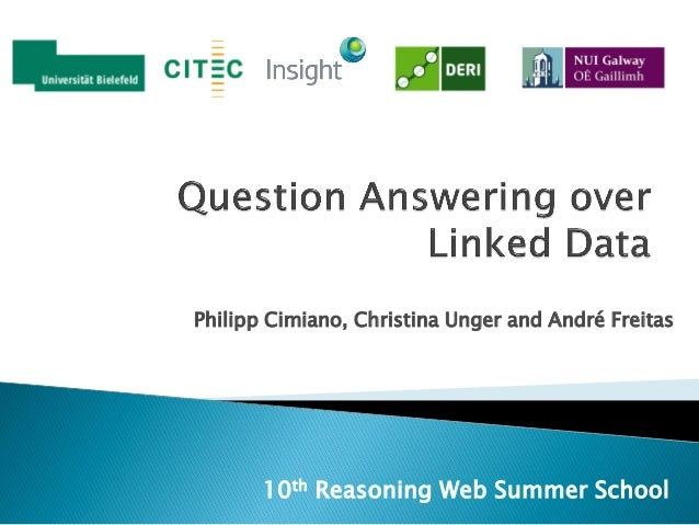 Philipp Cimiano, Christina Unger and André Freitas  10th Reasoning Web Summer School