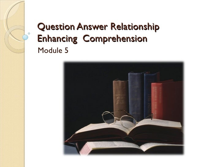 Question Answer RelationshipEnhancing ComprehensionModule 5