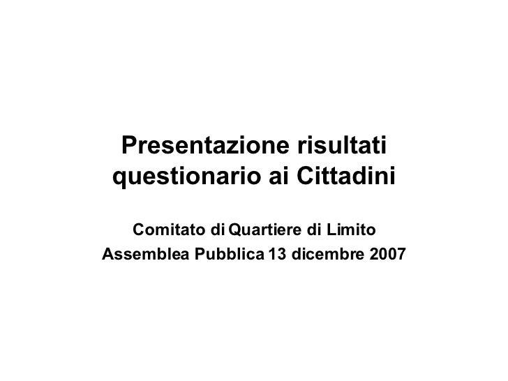 Presentazione risultati questionario ai Cittadini Comitato di Quartiere di Limito Assemblea Pubblica 13 dicembre 2007