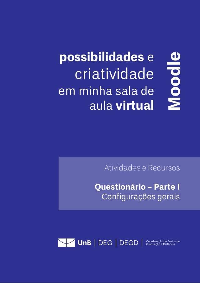 possibilidades e criatividade em minha sala de aula virtual Moodle Atividades e Recursos Questionário – Parte I Configuraç...