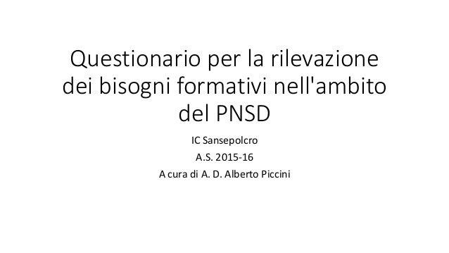 Questionario per la rilevazione dei bisogni formativi nell'ambito del PNSD IC Sansepolcro A.S. 2015-16 A cura di A. D. Alb...