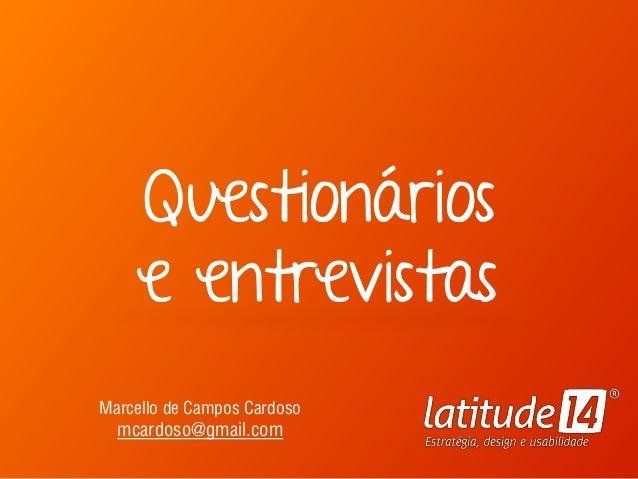 Questionários e entrevistas Marcello de Campos Cardoso mcardoso@gmail.com