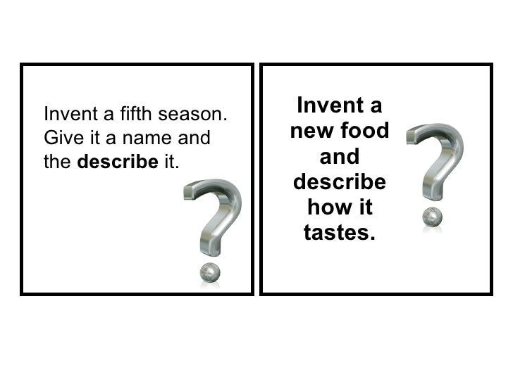 Invent a new food and describe how it tastes. Invent a fifth season. Give it a name and the  describe  it.
