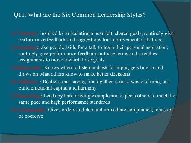 Q11. What are the Six Common Leadership Styles?1) Visionary: inspired by articulating a heartfelt, shared goals; routinely...