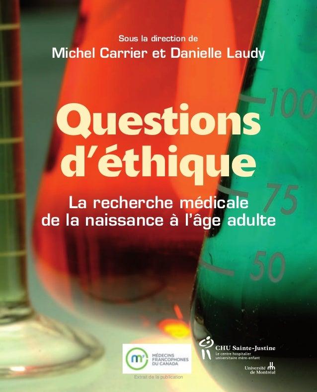 Sous la direction de Michel Carrier et Danielle Laudy Questions d'éthique La recherche médicale de la naissance à l'âge ad...