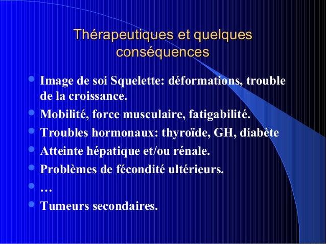 Thérapeutiques et quelques              conséquences Image  de soi Squelette: déformations, trouble  de la croissance. M...