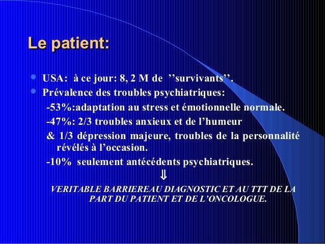 Le patient:   USA: à ce jour: 8, 2 M de ''survivants''.   Prévalence des troubles psychiatriques:     -53%:adaptation au...