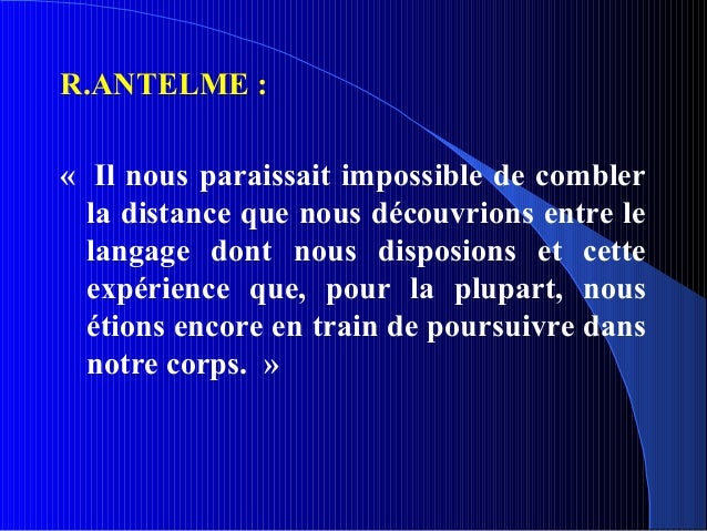 R.ANTELME :« Il nous paraissait impossible de combler  la distance que nous découvrions entre le  langage dont nous dispos...