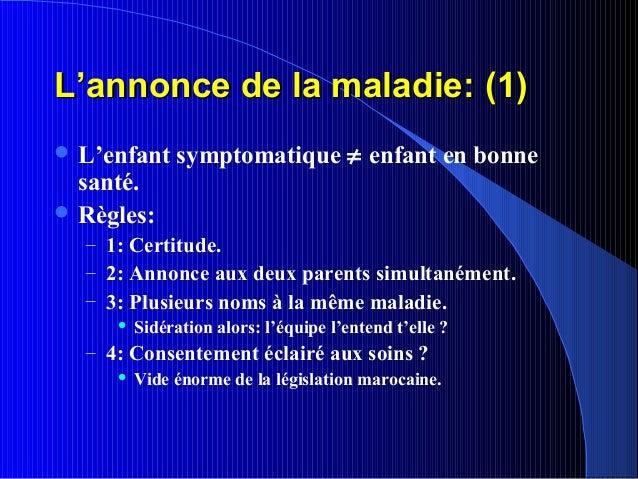 L'annonce de la maladie: (1) L'enfant    symptomatique ≠ enfant en bonne  santé. Règles:  – 1: Certitude.  – 2: Annonce ...