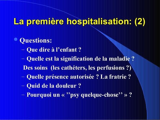 La première hospitalisation: (2) Questions:  – Que dire à l'enfant ?  – Quelle est la signification de la maladie ?   Des...