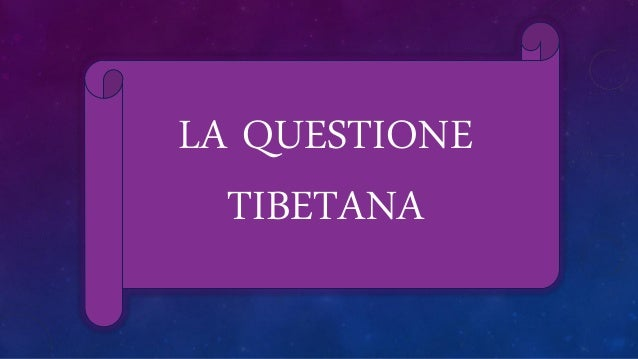 LA QUESTIONE TIBETANA