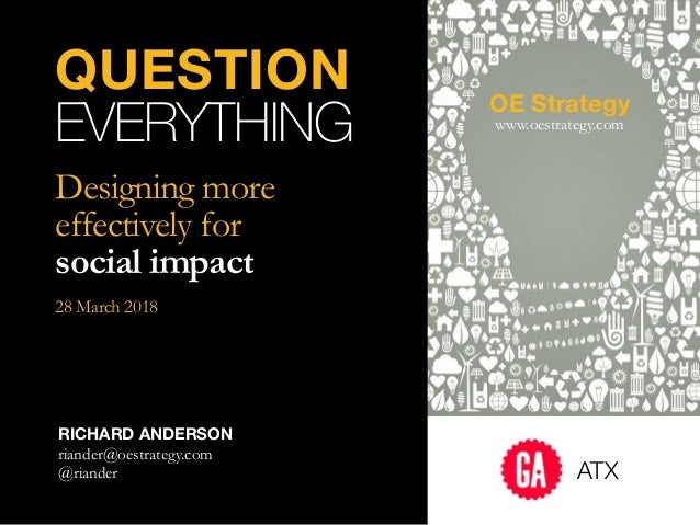 QUESTION EVERYTHING Designing more effectively for 