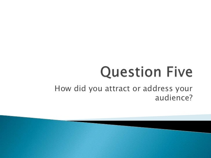 How did you attract or address your                          audience?
