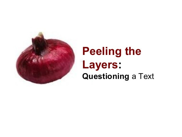 Peeling the Layers: Questioning a Text