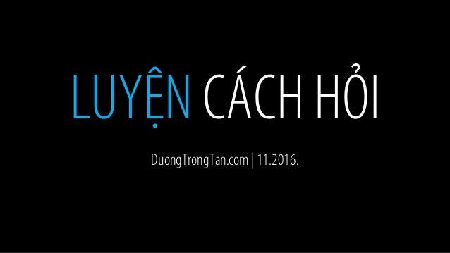 LUYỆN CÁCHHỎI DuongTrongTan.com| 11.2016.