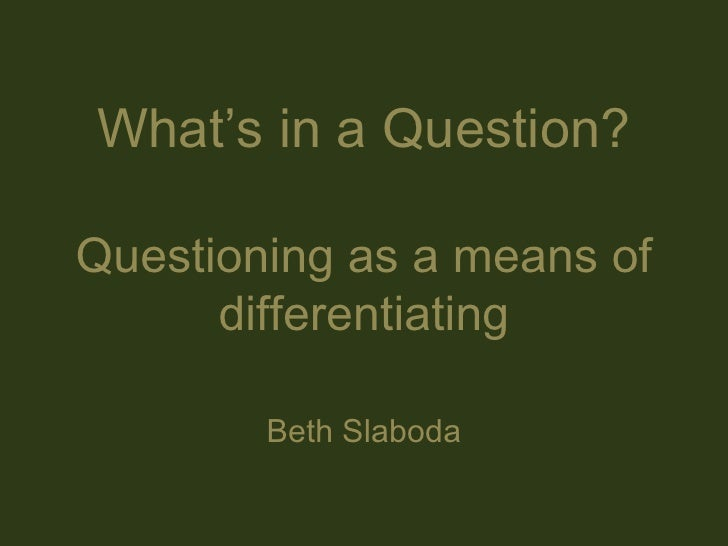 What's in a Question? Questioning as a means of differentiating Beth Slaboda