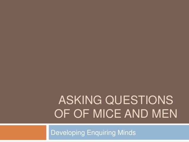 ASKING QUESTIONS OF OF MICE AND MENDeveloping Enquiring Minds