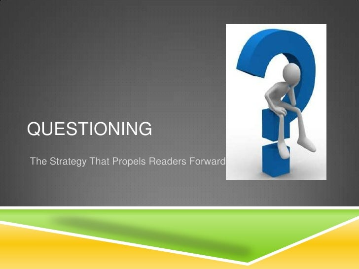 Questioning<br />The Strategy That Propels Readers Forward<br />