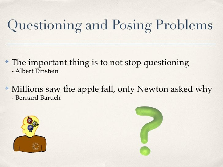 Questioning and Posing Problems✤   The important thing is to not stop questioning    - Albert Einstein✤   Millions saw the...
