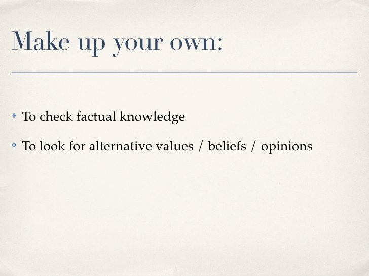 Make up your own:✤   To check factual knowledge✤   To look for alternative values / beliefs / opinions✤   To look for conn...