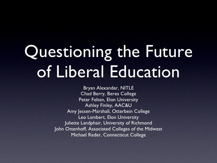 Questioning the Future of Liberal Education <ul><li>Bryan Alexander, NITLE </li></ul><ul><li>Chad Berry, Berea College </l...