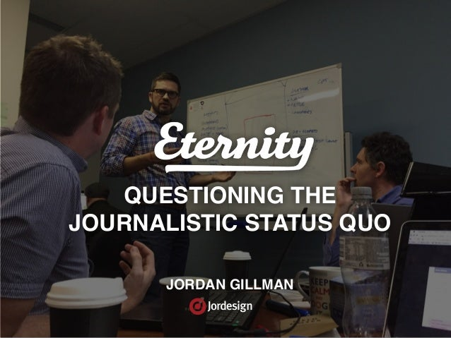 QUESTIONING THE  JOURNALISTIC STATUS QUO JORDAN GILLMAN