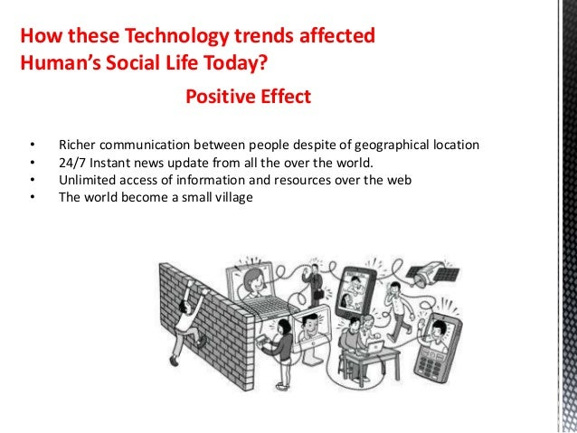 effect of technology on human life The advancement of new technology has been taking place  the bomb was the decision of life or death and in  a human must give the technology input for .