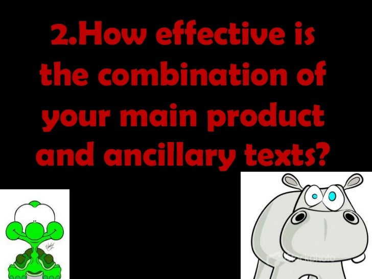 2.How effective is the combination of your main product and ancillary texts?<br />