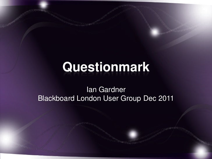 Questionmark             Ian GardnerBlackboard London User Group Dec 2011