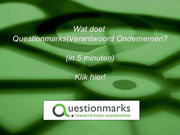 Wat doet  Questionmarks Verantwoord Ondernemen? (in 5 minuten) Klik hier!