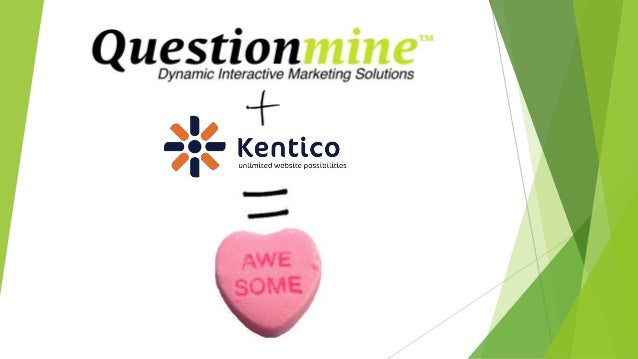 For marketers that want to take their videosto the next level, the Questionmine KenticoEMS integration allows users to:  ...