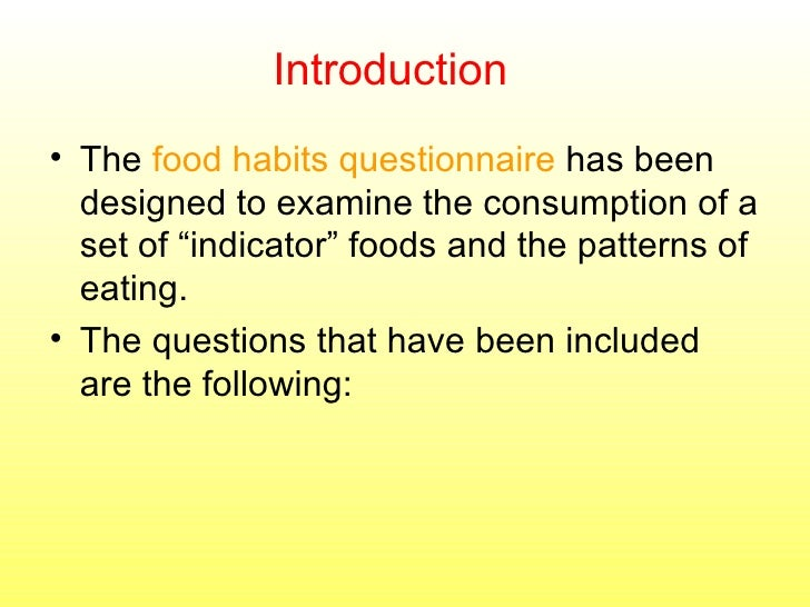 "<ul><li>The  food habits questionnaire  has been designed to examine the consumption of a set of ""indicator"" foods and the..."