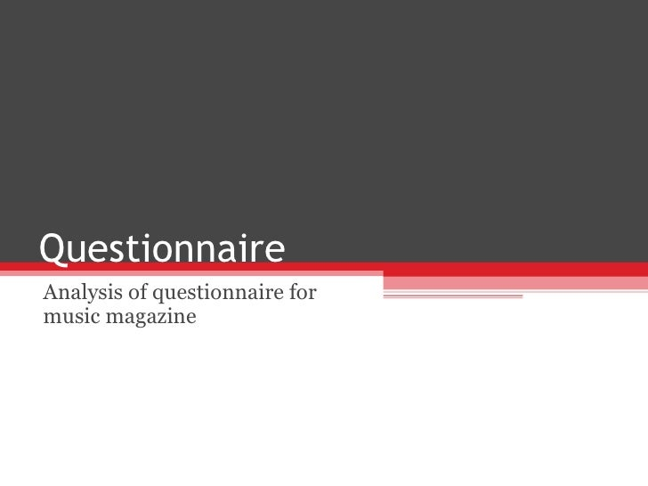 Questionnaire  Analysis of questionnaire for music magazine