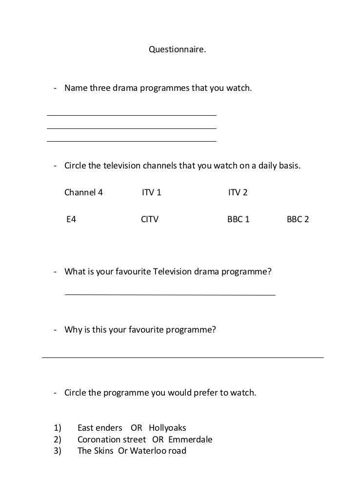 Questionnaire.<br /><ul><li>Name three drama programmes that you watch.